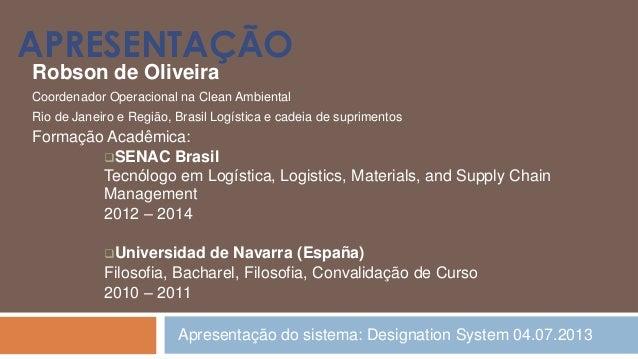 APRESENTAÇÃO Robson de Oliveira Coordenador Operacional na Clean Ambiental Rio de Janeiro e Região, Brasil Logística e cad...