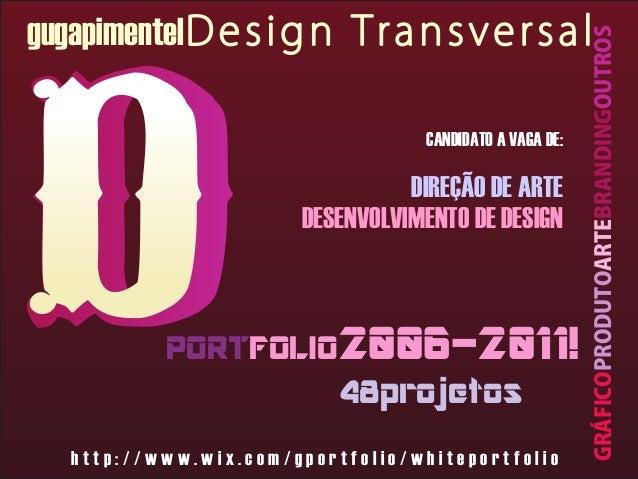 CANDIDATO A VAGA DE:  DIREÇÃO DE ARTE DESENVOLVIMENTO DE DESIGN  PORTFOLIO2006-2011! 48projetos http://www.wix.com/gportfo...