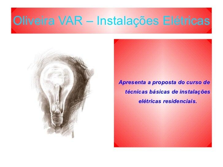 Oliveira VAR – Instalações Elétricas Apresenta a proposta do curso de técnicas básicas de instalações elétricas residencia...