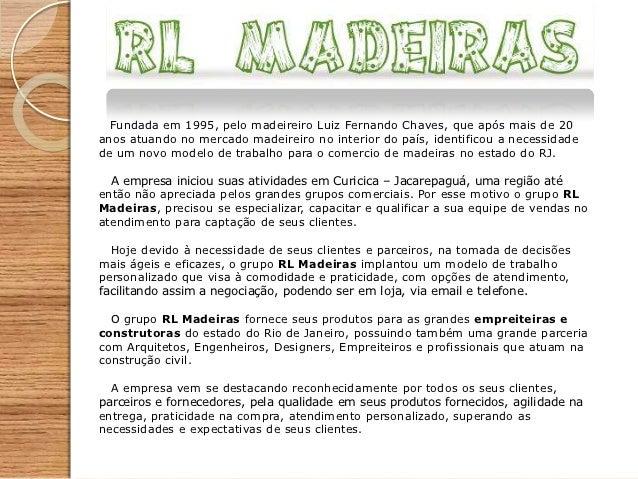 Fundada em 1995, pelo madeireiro Luiz Fernando Chaves, que após mais de 20anos atuando no mercado madeireiro no interior d...