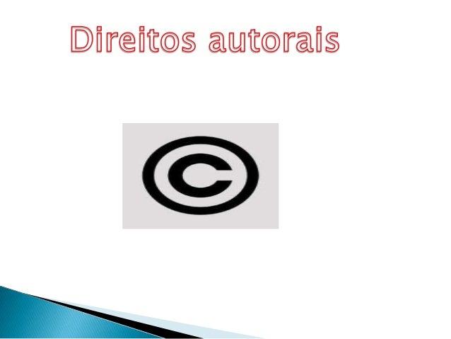 Direito autoral, direitos autorais ou direitosde autor são as denominações empregadasem referência ao rol de direitos aos ...