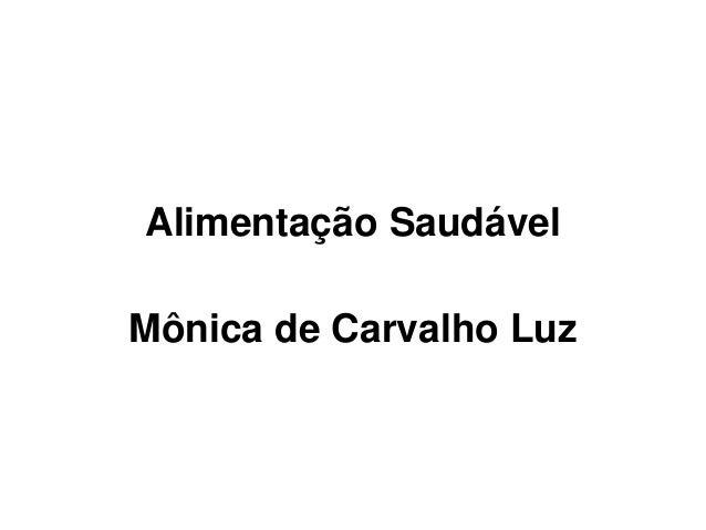 Alimentação Saudável  Mônica de Carvalho Luz