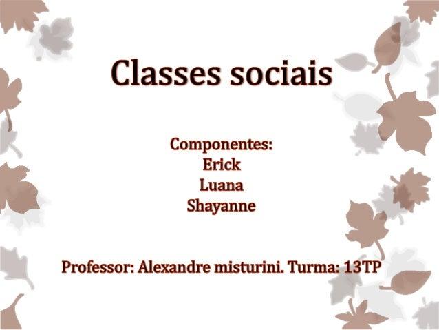 Classes sociais  O Brasil é um país composto por milhões de habitantes.  Logicamente, nem todos vivem a mesma vida. Sendo ...