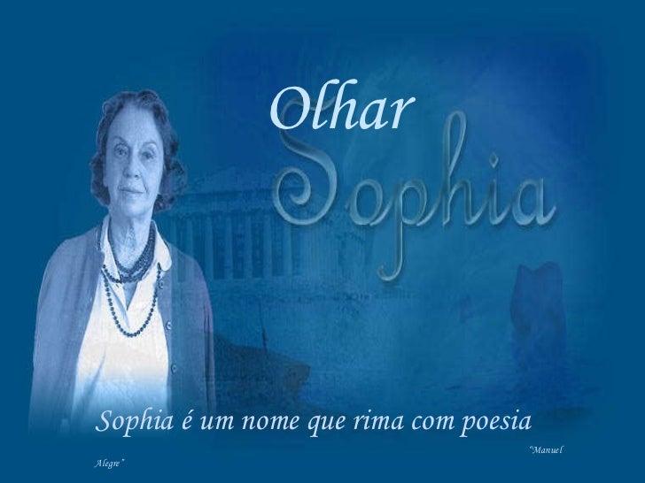 """Olhar Sophia é um nome que rima com poesia """" Manuel Alegre"""""""