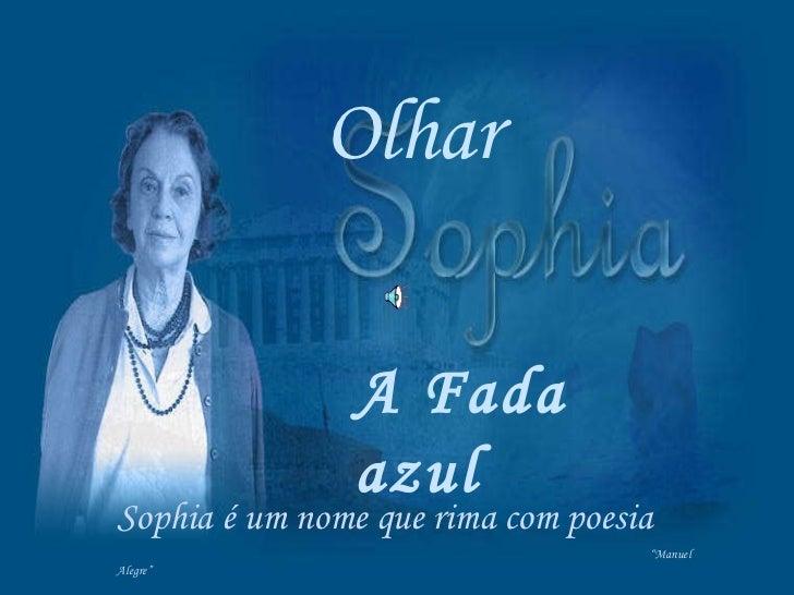 """Olhar Sophia é um nome que rima com poesia """" Manuel Alegre"""" A Fada azul"""