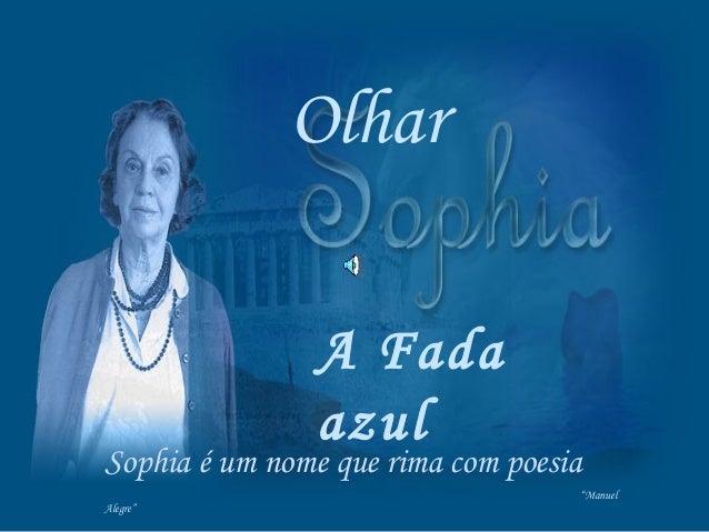 """Olhar Sophia é um nome que rima com poesia """"Manuel Alegre"""" A Fada azul"""