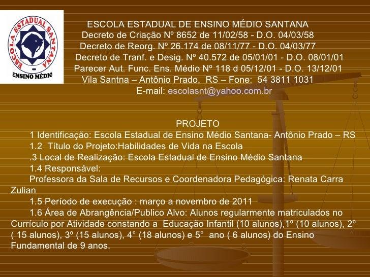 ESCOLA ESTADUAL DE ENSINO MÉDIO SANTANA                Decreto de Criação Nº 8652 de 11/02/58 - D.O. 04/03/58             ...