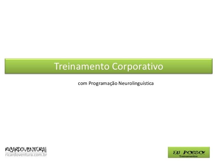 Treinamento Corporativo<br />com Programação Neurolinguística<br />
