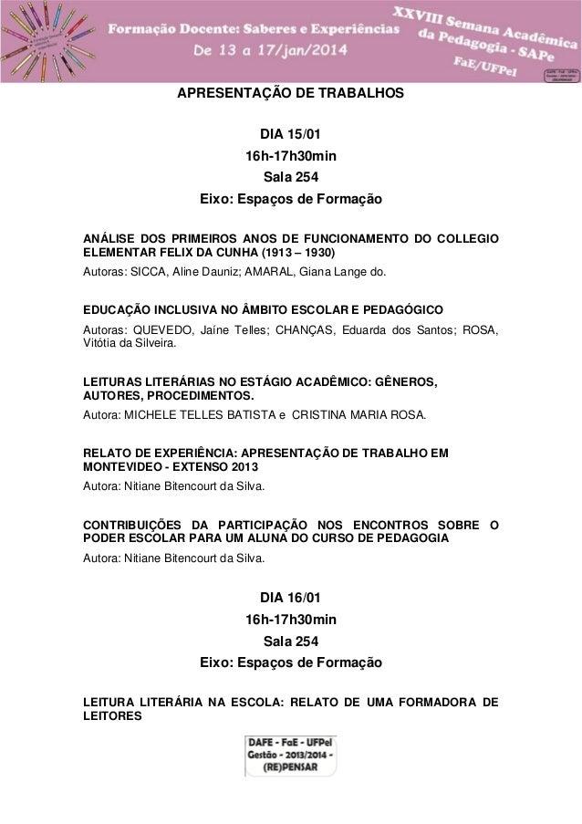 APRESENTAÇÃO DE TRABALHOS DIA 15/01 16h-17h30min Sala 254 Eixo: Espaços de Formação ANÁLISE DOS PRIMEIROS ANOS DE FUNCIONA...