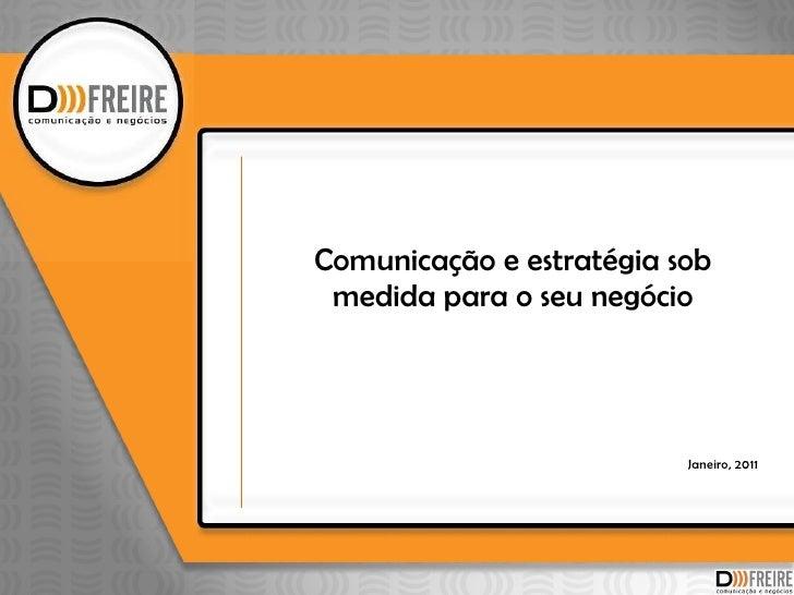 Comunicação e estratégia sob medida para o seu negócio Janeiro, 2011