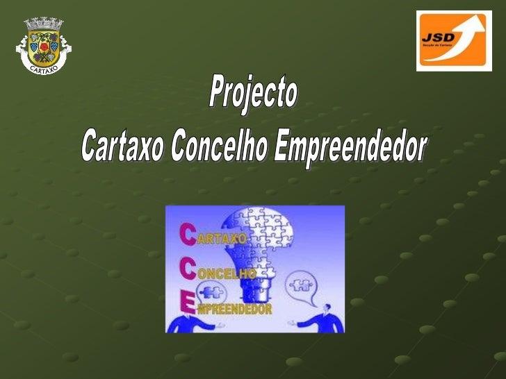 CARTAXO CONCELHO EMPREENDEDOR1. NOVA VISÃO SOBRE O DESENVOLVIMENTO DO   NOSSO CONCELHO;2. APOIO AO FUTURO DOS JOVENS;3. PR...