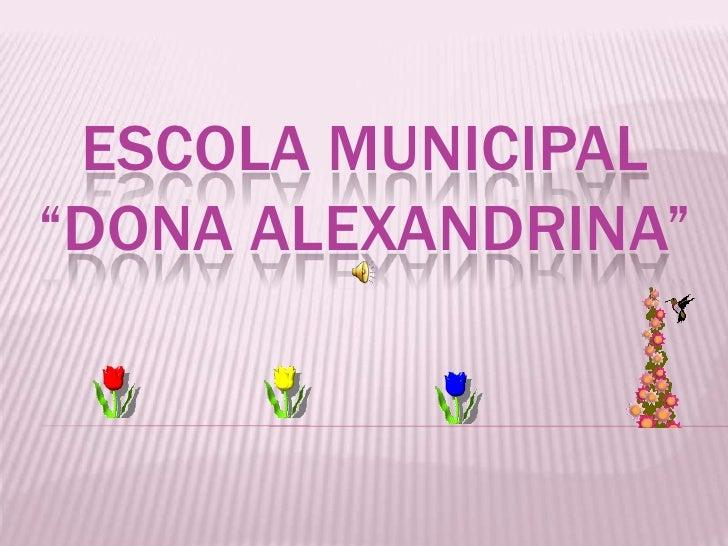 """Escola municipal """"dona alexandrina""""<br />"""