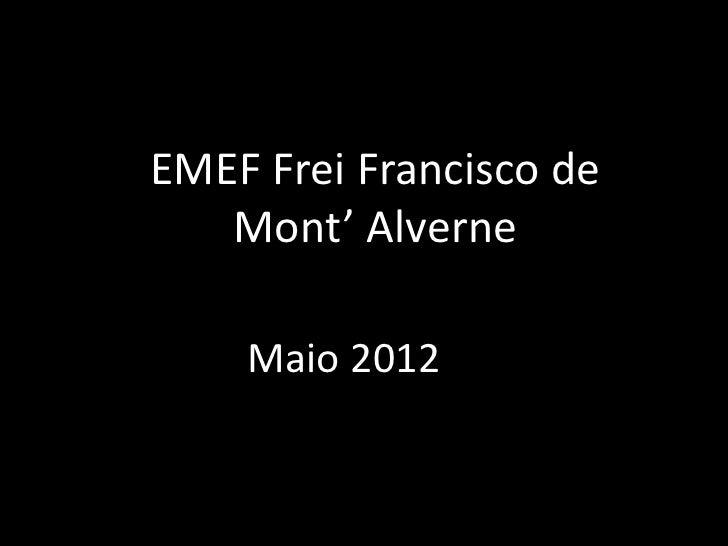 EMEF Frei Francisco de   Mont' Alverne    Maio 2012