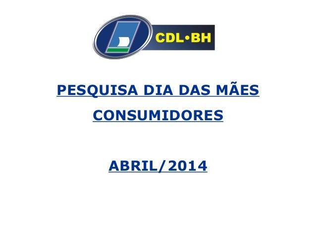 PESQUISA DIA DAS MÃES CONSUMIDORES ABRIL/2014