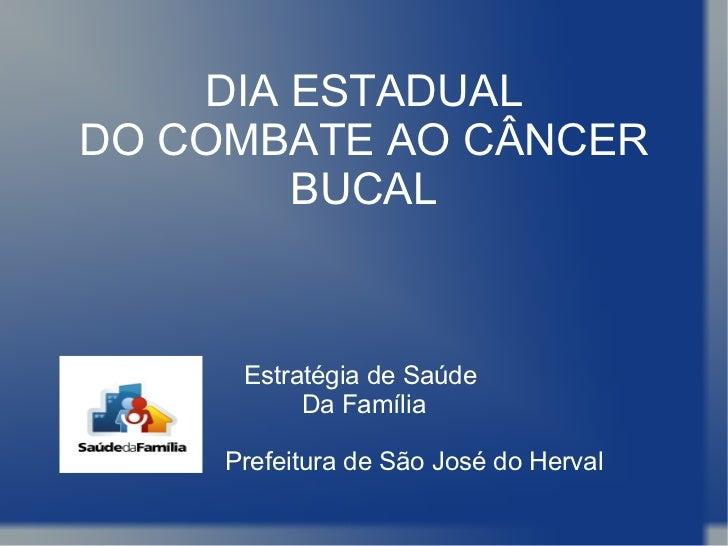 DIA ESTADUALDO COMBATE AO CÂNCER        BUCAL      Estratégia de Saúde           Da Família     Prefeitura de São José do ...