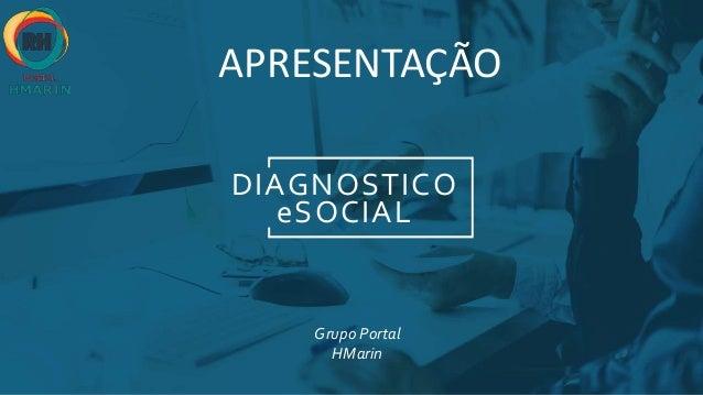 DIAGNOSTICO eSOCIAL Grupo Portal HMarin APRESENTAÇÃO