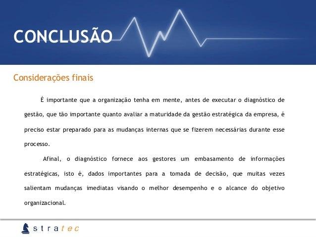 Considerações finais CONCLUSÃO É importante que a organização tenha em mente, antes de executar o diagnóstico de gestão, q...