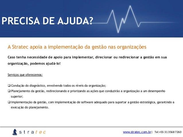 A Stratec apoia a implementação da gestão nas organizações www.stratec.com.br  Tel:+55  31  3568  7260 PRECISA DE AJ...