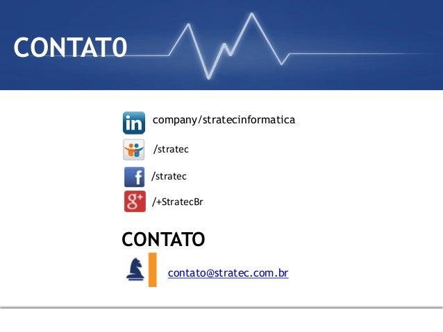 company/stratecinformatica contato@stratec.com.br CONTATO /stratec   /+StratecBr   /stratec   CONTAT0