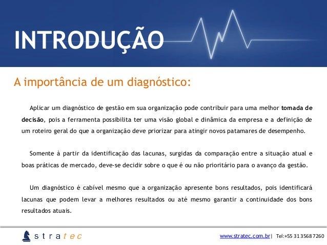 A importância de um diagnóstico: www.stratec.com.br  Tel:+55  31  3568  7260 INTRODUÇÃO Aplicar um diagnóstico de ge...