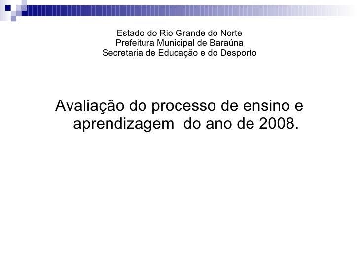 Estado do Rio Grande do Norte Prefeitura Municipal de Baraúna Secretaria de Educação e do Desporto <ul><li>Avaliação do pr...