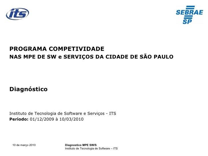 <ul><li>PROGRAMA COMPETIVIDADE  </li></ul><ul><li>NAS MPE DE SW e SERVIÇOS DA CIDADE DE SÃO PAULO </li></ul><ul><li>Diagnó...
