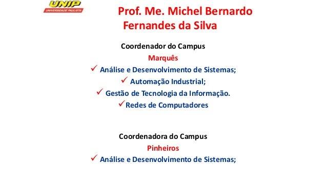 Prof. Me. Michel Bernardo Fernandes da Silva Coordenador do Campus Marquês  Análise e Desenvolvimento de Sistemas;  Auto...