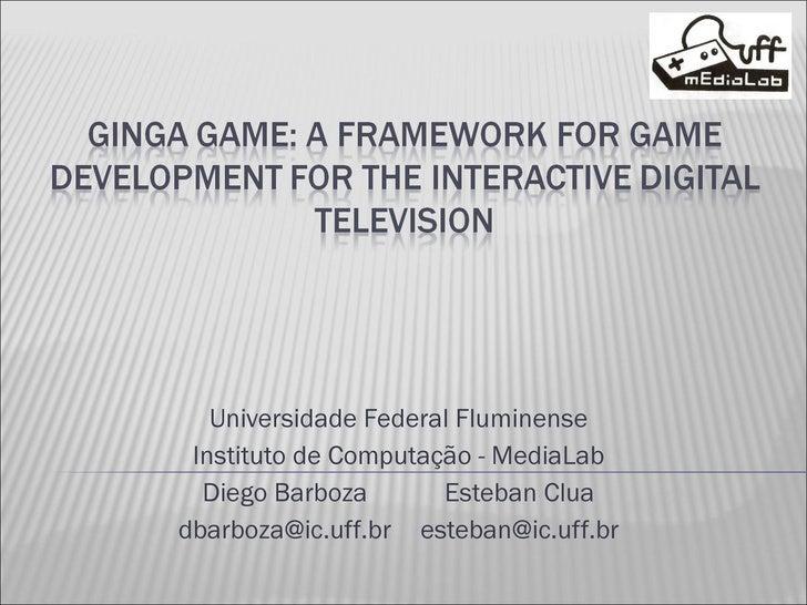 Universidade Federal Fluminense Instituto de Computação - MediaLab Diego Barboza Esteban Clua [email_address] [email_addre...