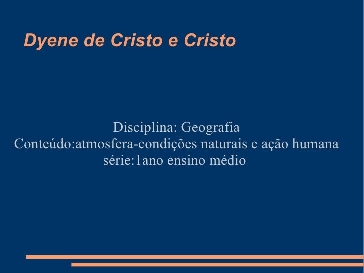 Dyene de Cristo e Cristo Disciplina: Geografia Conteúdo:atmosfera-condições naturais e ação humana série:1ano ensino médio