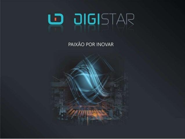 • A Digistar é uma empresa 100% nacional que atua desde 1999; • Seu portfólio prima pela inovação e foca em novas tecnolog...