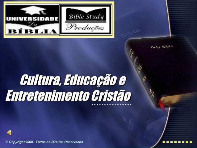 ........................ . . © Copyright 2008- Todos os Direitos Reservados Cultura, Educação eCultura, Educação e Entrete...