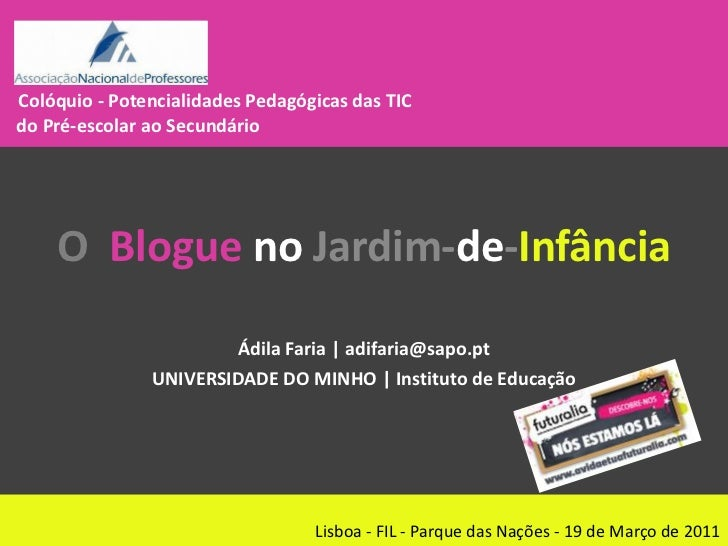 Colóquio- Potencialidades Pedagógicas das TIC   do Pré-escolar ao Secundário<br />O Blogue no Jardim-de-Infância<br />Ádil...