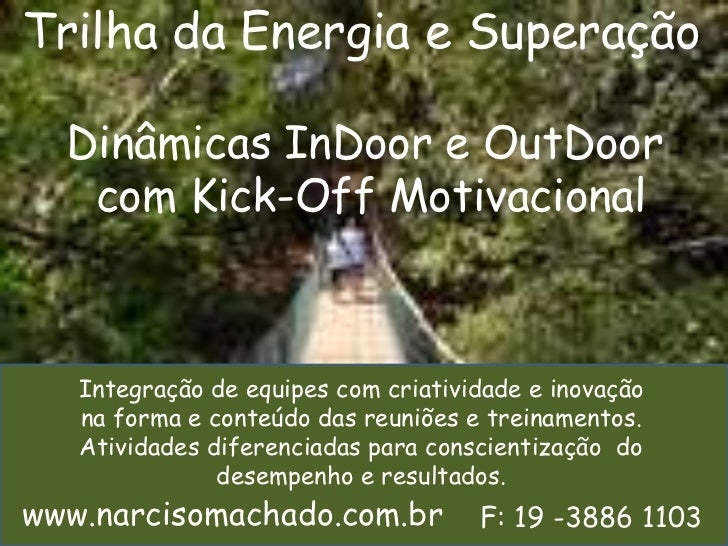 Trilha da Energia e Superação<br />Dinâmicas InDoor e OutDoor<br />com Kick-Off Motivacional<br />Integração de equipes co...