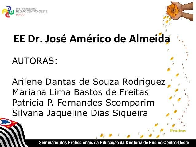 EE Dr. José Américo de AlmeidaAUTORAS:Arilene Dantas de Souza RodriguezMariana Lima Bastos de FreitasPatrícia P. Fernandes...