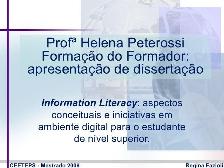 Profª Helena Peterossi Formação do Formador: apresentação de dissertação Information Literacy : aspectos conceituais e ini...