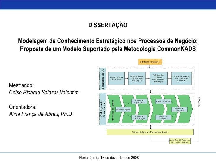 Florianópolis, 16 de dezembro de 2008. DISSERTAÇÃO Modelagem de Conhecimento Estratégico nos Processos de Negócio: Propost...