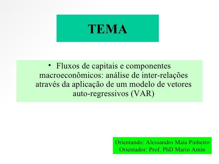 TEMA <ul><li>Fluxos de capitais e componentes macroeconômicos: análise de inter-relações através da aplicação de um modelo...