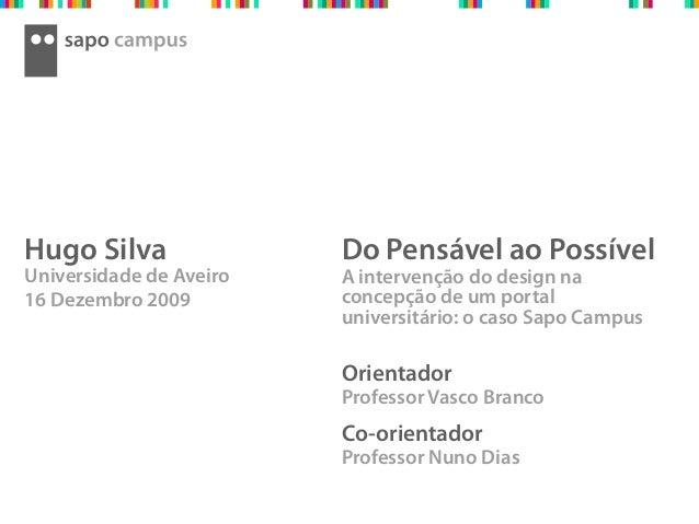 Do Pensável ao Possível A intervenção do design na concepção de um portal universitário: o caso Sapo Campus Orientador Pro...