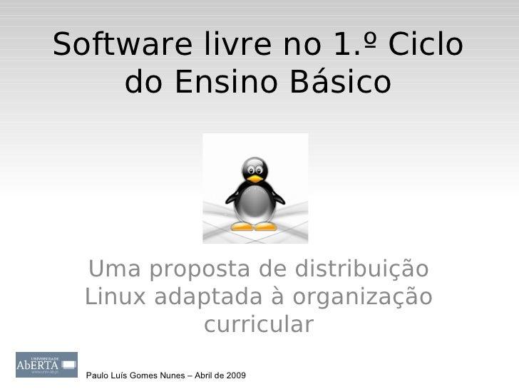Software livre no 1.º Ciclo     do Ensino Básico       Uma proposta de distribuição   Linux adaptada à organização        ...