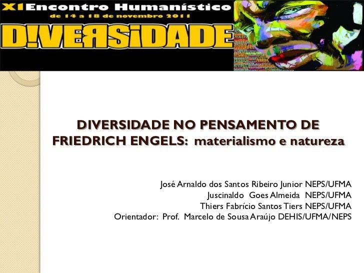 DIVERSIDADE NO PENSAMENTO DEFRIEDRICH ENGELS: materialismo e natureza                   José Arnaldo dos Santos Ribeiro Ju...