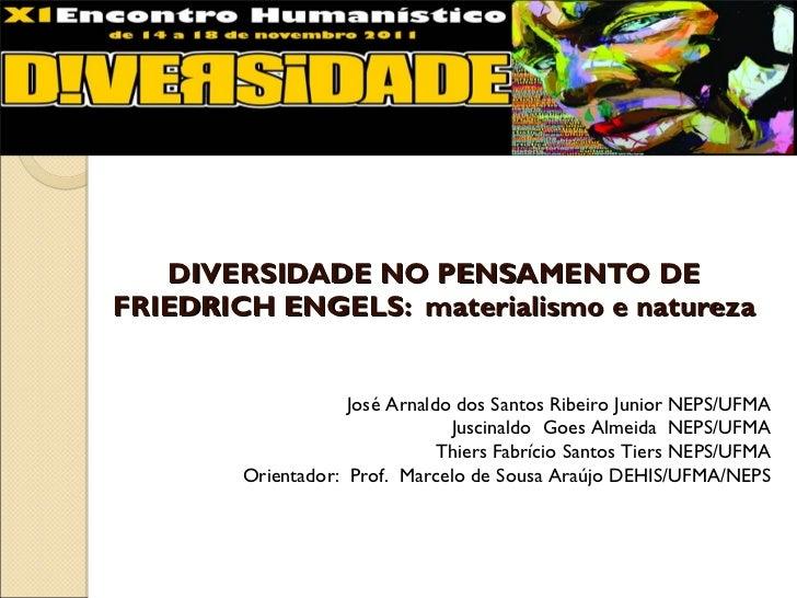 DIVERSIDADE NO PENSAMENTO DE FRIEDRICH ENGELS:  materialismo e natureza José Arnaldo dos Santos Ribeiro Junior NEPS/UFMA J...