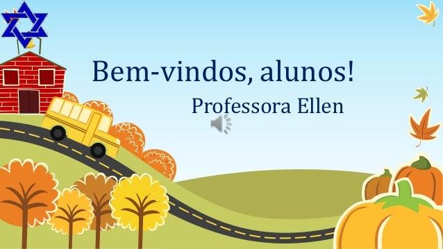 Bem-vindos, alunos! Professora Ellen