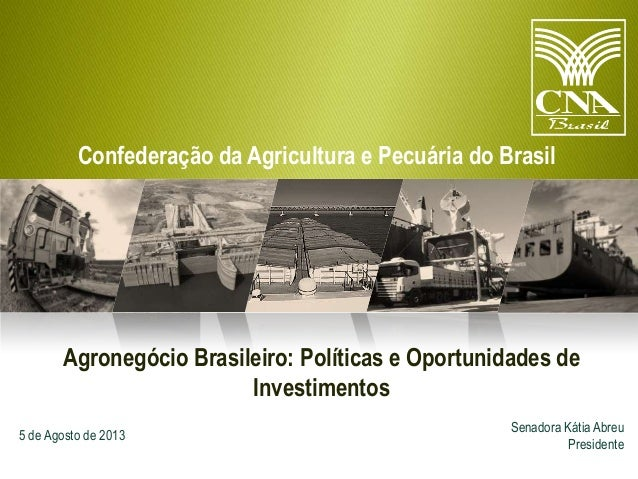 Confederação da Agricultura e Pecuária do Brasil  Agronegócio Brasileiro: Políticas e Oportunidades de Investimentos 5 de ...