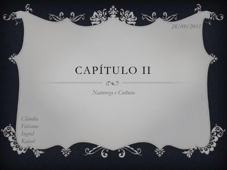 Capítulo II<br />Natureza e Cultura<br />28/09/2011<br />Cláudia<br />Fabiana<br />Ingrid<br />Rafael<br />