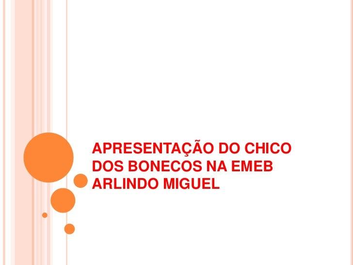 APRESENTAÇÃO DO CHICODOS BONECOS NA EMEBARLINDO MIGUEL