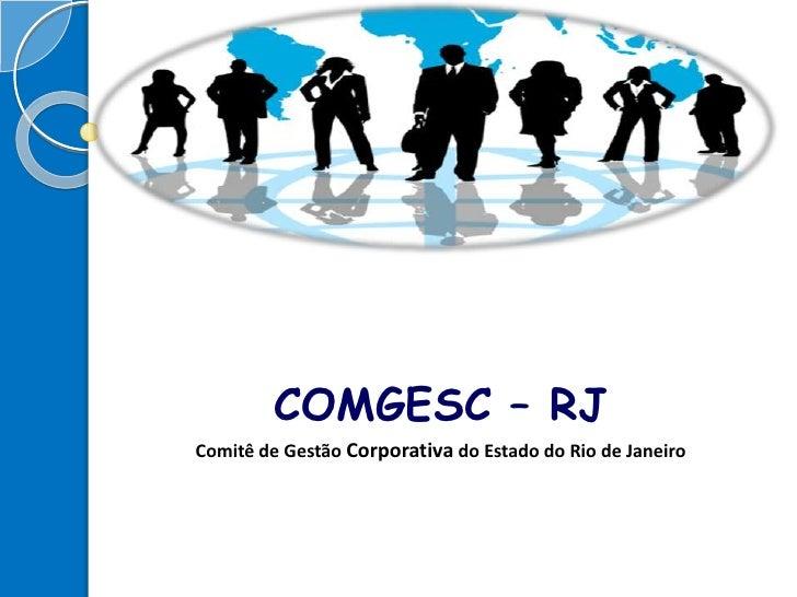 COMGESC – RJ<br />Comitê de Gestão Corporativa do Estado do Rio de Janeiro<br />