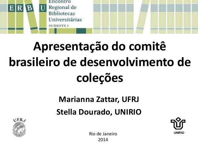 Apresentação do comitê brasileiro de desenvolvimento de coleções Marianna Zattar, UFRJ Stella Dourado, UNIRIO UNIRIO Rio d...