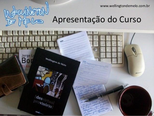 www.wellingtondemelo.com.br Apresentação do Curso