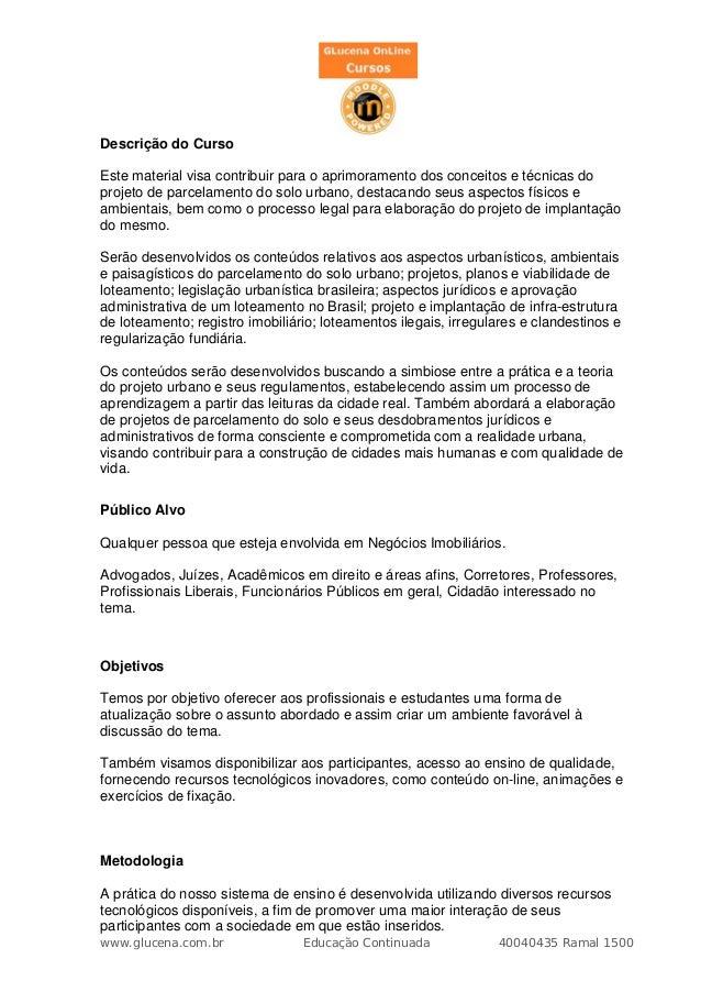 Descrição do CursoEste material visa contribuir para o aprimoramento dos conceitos e técnicas doprojeto de parcelamento do...