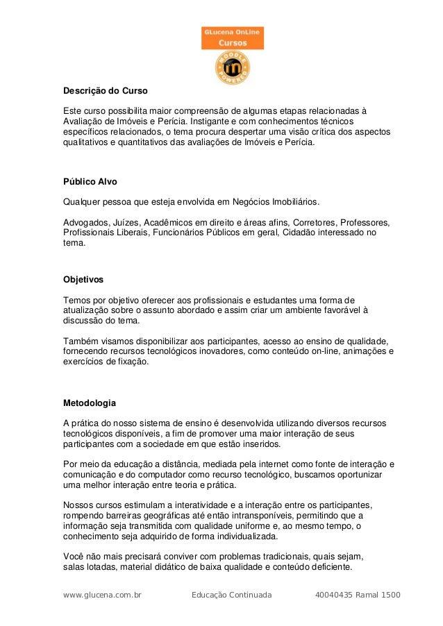 Descrição do CursoEste curso possibilita maior compreensão de algumas etapas relacionadas àAvaliação de Imóveis e Perícia....